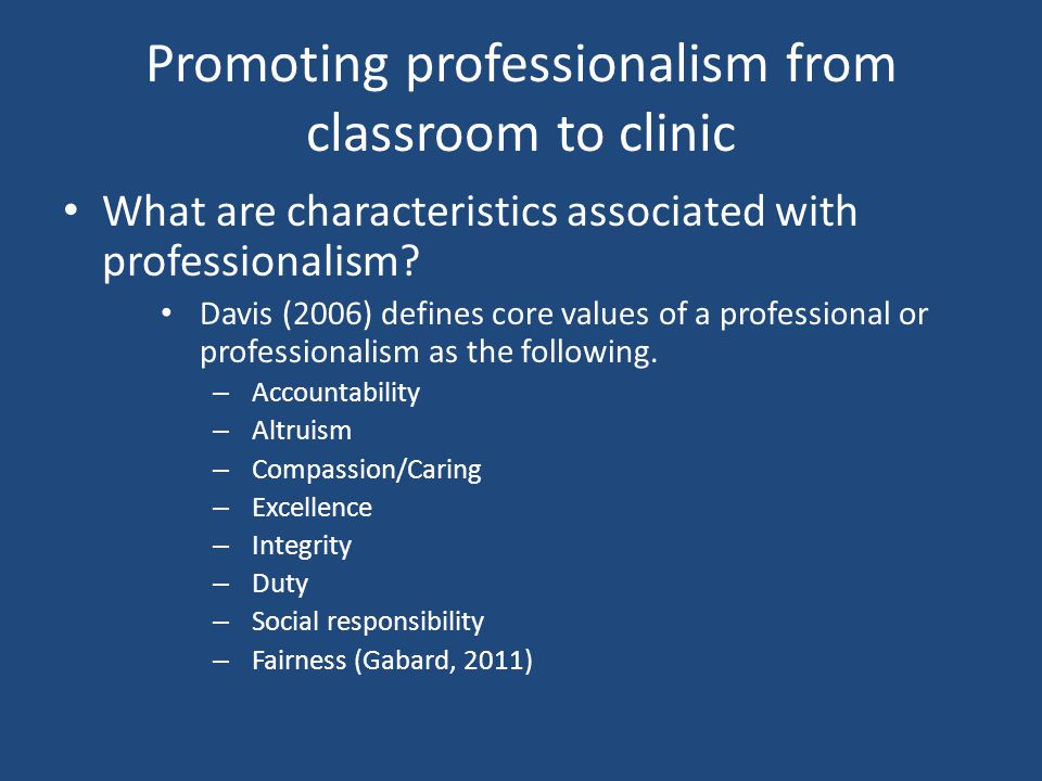 Promoting professionalism from classroom to clinic What are characteristics associated with professionalism.