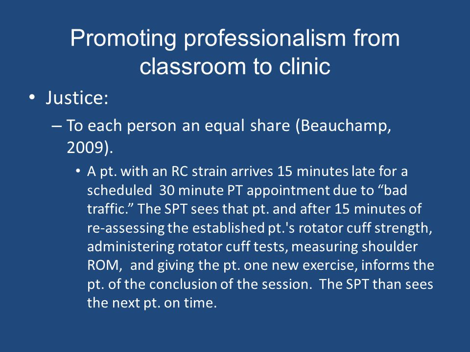 Promoting professionalism from classroom to clinic Justice: – To each person an equal share (Beauchamp, 2009).