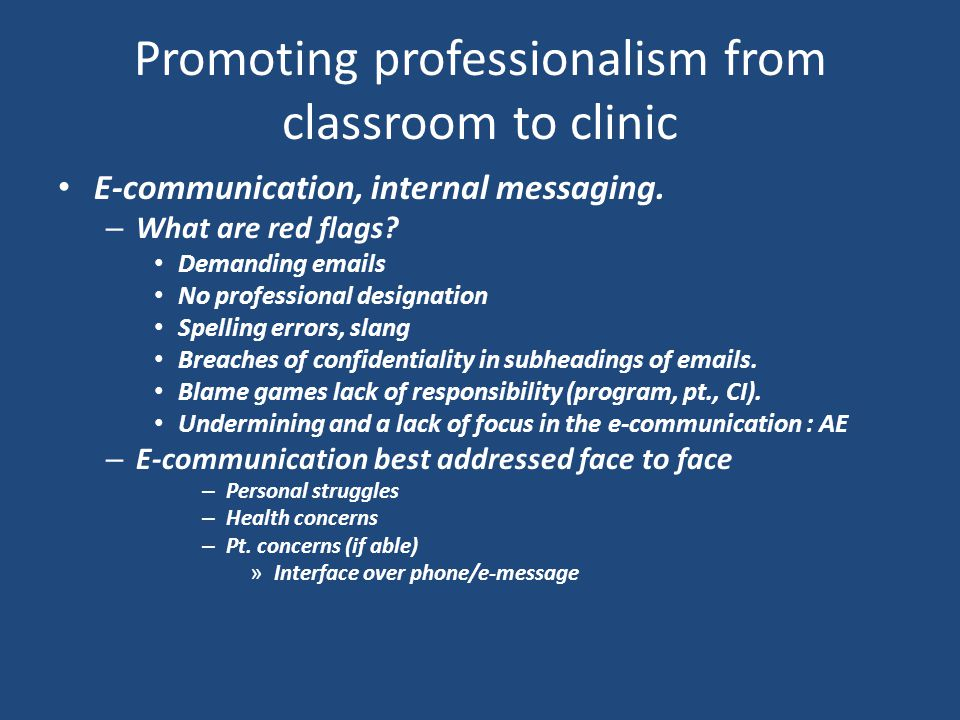 Promoting professionalism from classroom to clinic E-communication, internal messaging.