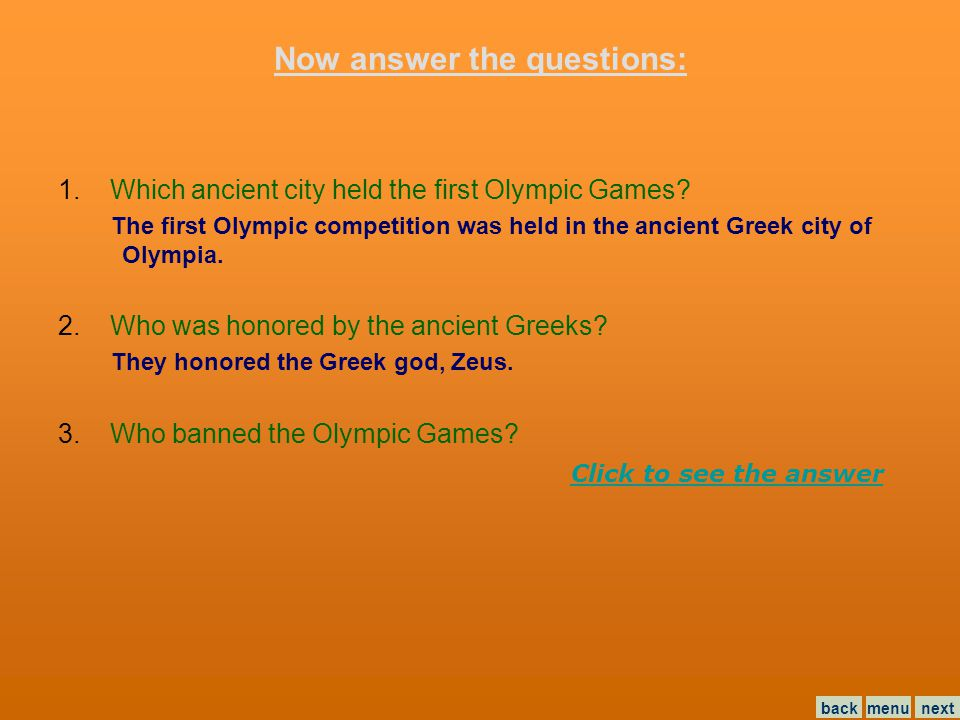 Now answer the questions: 1. Which ancient city held the first Olympic Games.