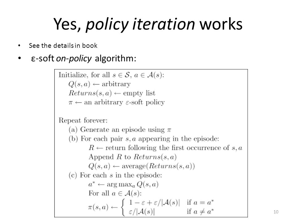 Yes, policy iteration works See the details in book ε-soft on-policy algorithm: 10
