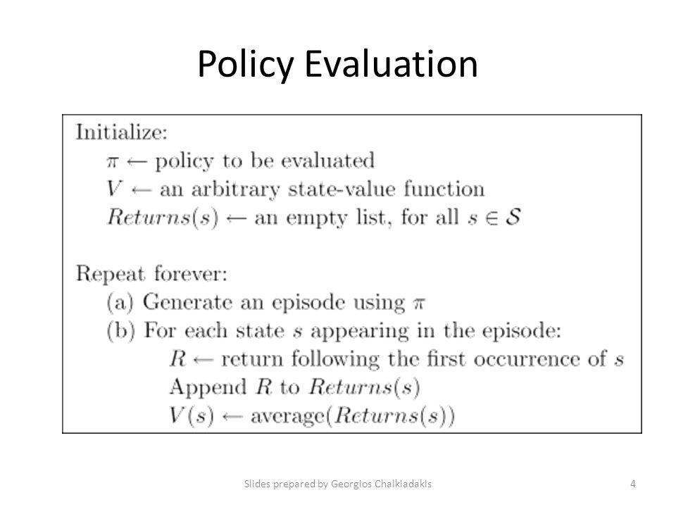 Policy Evaluation Slides prepared by Georgios Chalkiadakis4