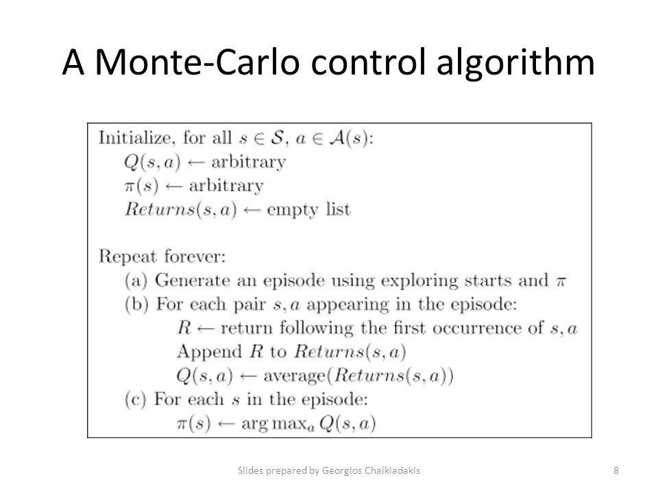 A Monte-Carlo control algorithm Slides prepared by Georgios Chalkiadakis8