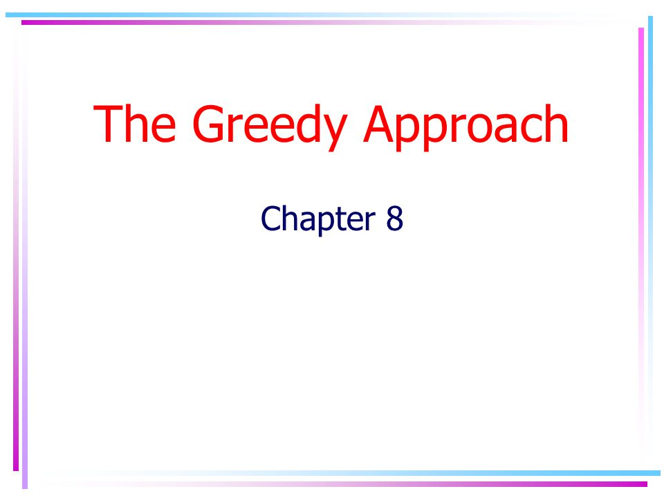 The Greedy Approach Chapter 8