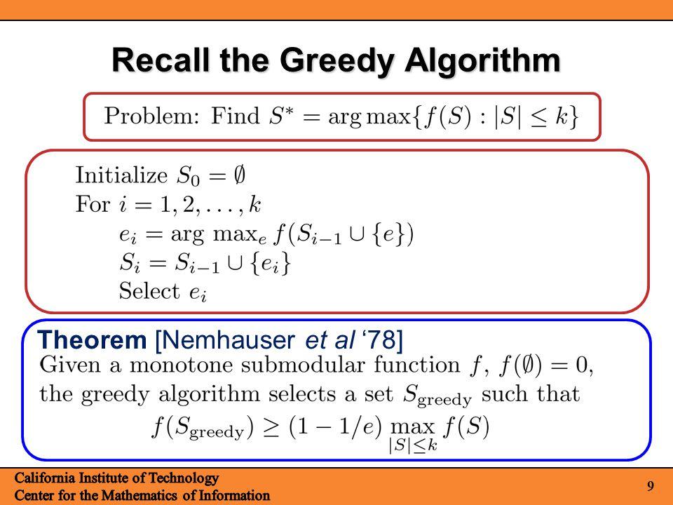 9 Recall the Greedy Algorithm Theorem [Nemhauser et al '78]