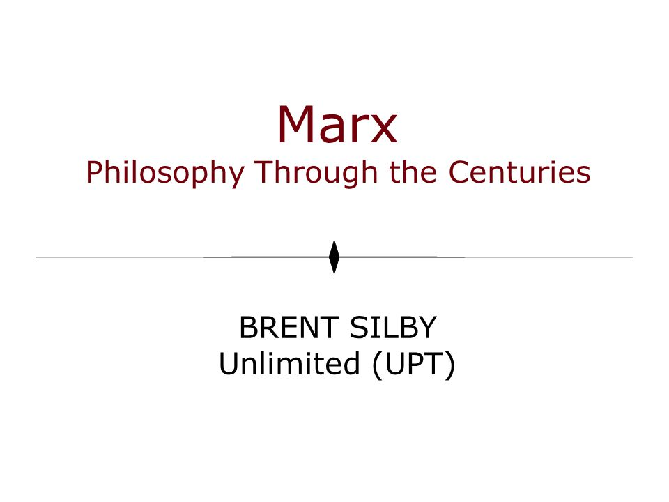 Marx Philosophy Through the Centuries BRENT SILBY Unlimited (UPT)