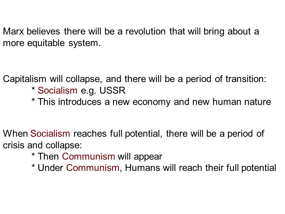 Marx believes there will be a revolution that will bring about a more equitable system.