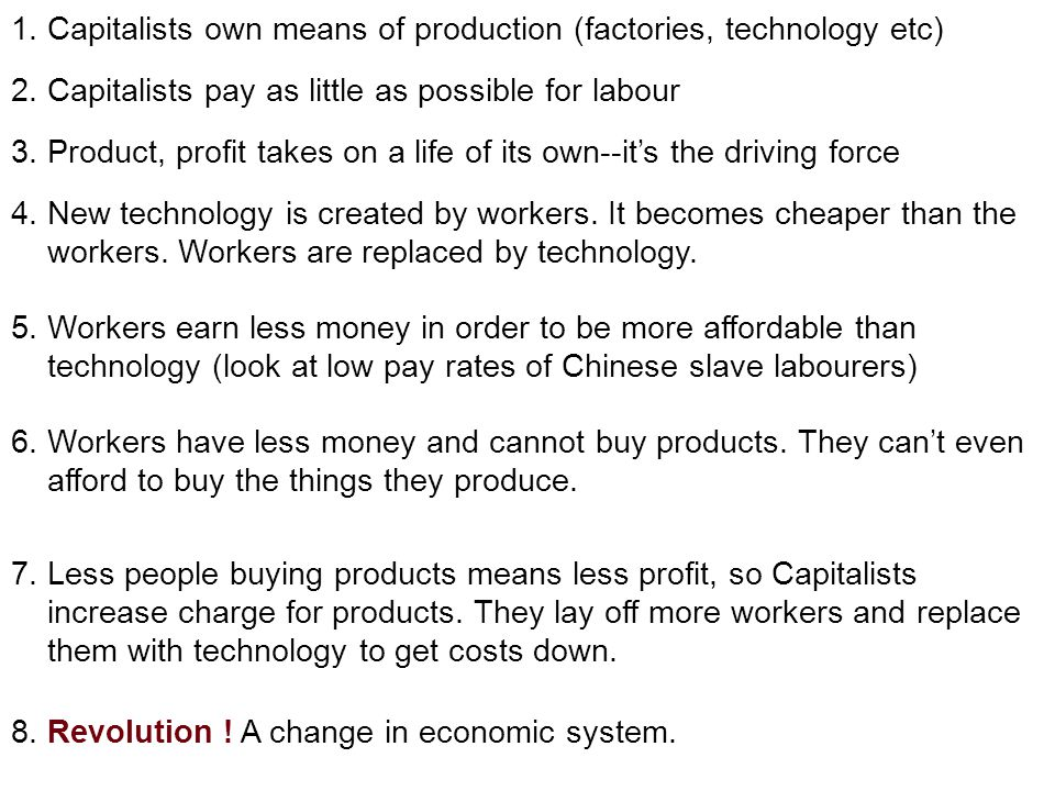 1. Capitalists own means of production (factories, technology etc) 2.