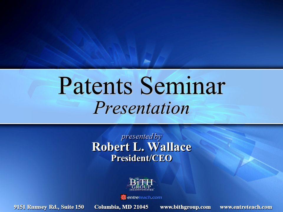 Patents Seminar Presentation presented by Robert L.