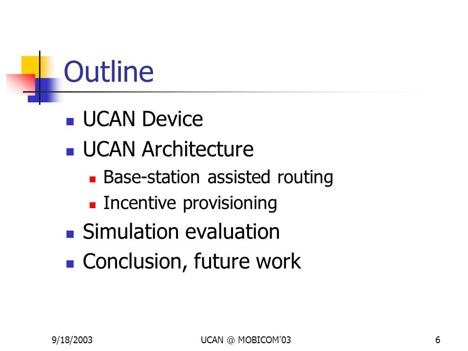 9/18/2003UCAN @ MOBICOM'036 Outline UCAN Device UCAN Architecture Base-station assisted routing Incentive provisioning Simulation evaluation Conclusio