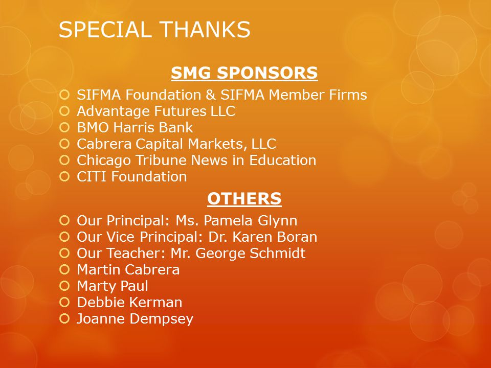 SMG SPONSORS  SIFMA Foundation & SIFMA Member Firms  Advantage Futures LLC  BMO Harris Bank  Cabrera Capital Markets, LLC  Chicago Tribune News in Education  CITI Foundation OTHERS  Our Principal: Ms.