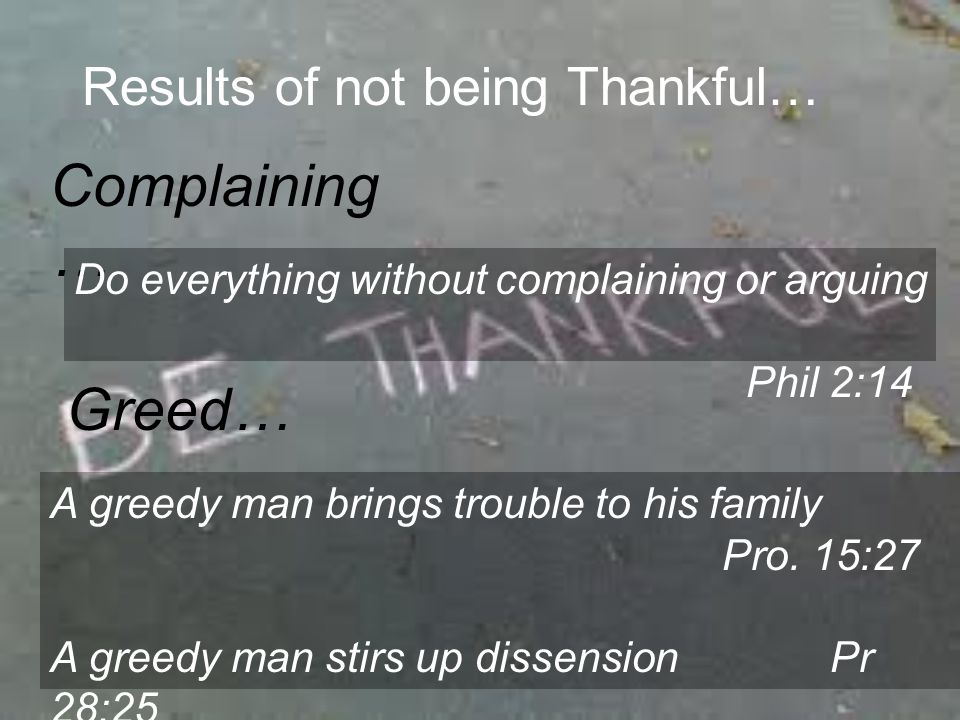 Results of not being Thankful… Selfishness … For where you have envy and selfish ambition, there you find disorder and every evil practice Jas 3:16