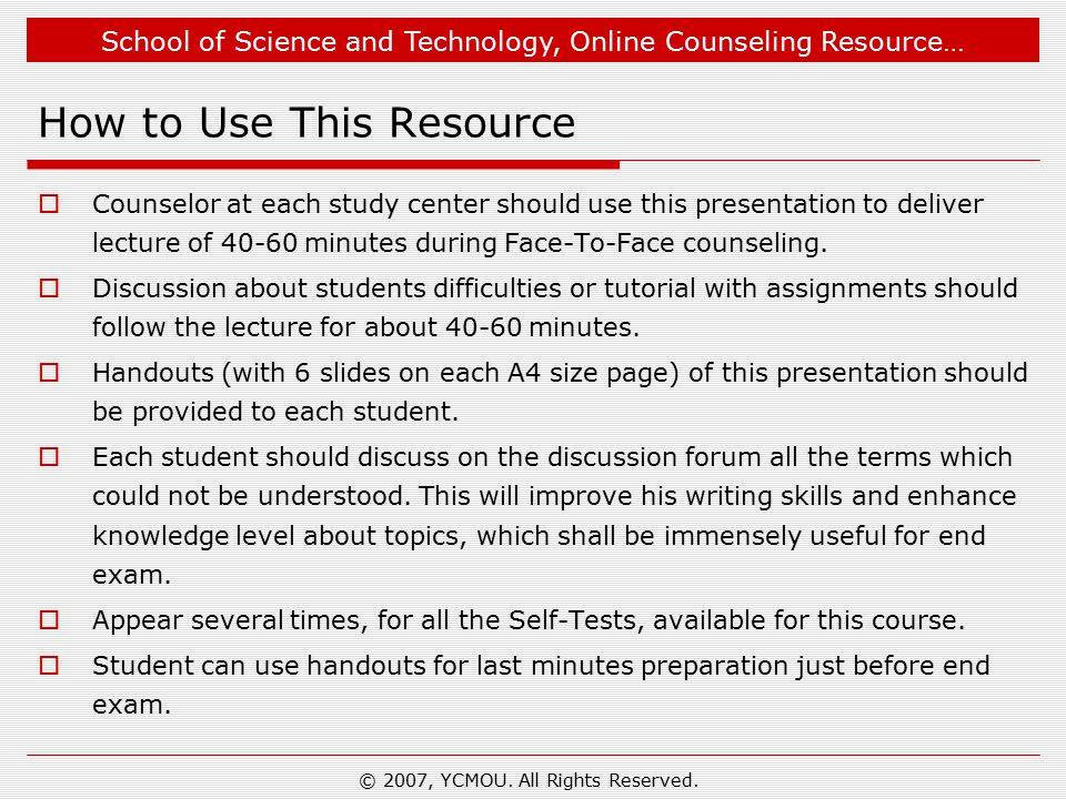 School of Science and Technology, Online Counseling Resource… End of the Presentation Thank You © 2007, YCMOU.
