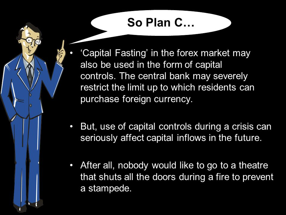 'Capital Fasting' in the forex market may also be used in the form of capital controls.