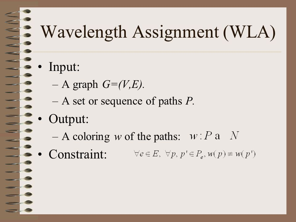 Wavelength Assignment (WLA) Input: –A graph G=(V,E).