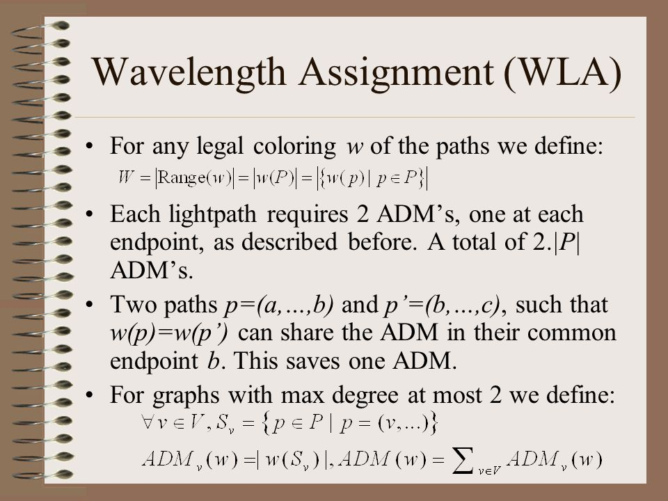 Wavelength Assignment (WLA) For any legal coloring w of the paths we define: Each lightpath requires 2 ADM's, one at each endpoint, as described before.