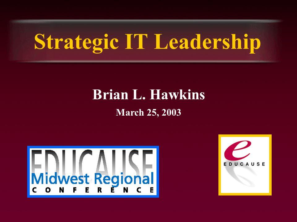 Strategic IT Leadership Brian L. Hawkins March 25, 2003