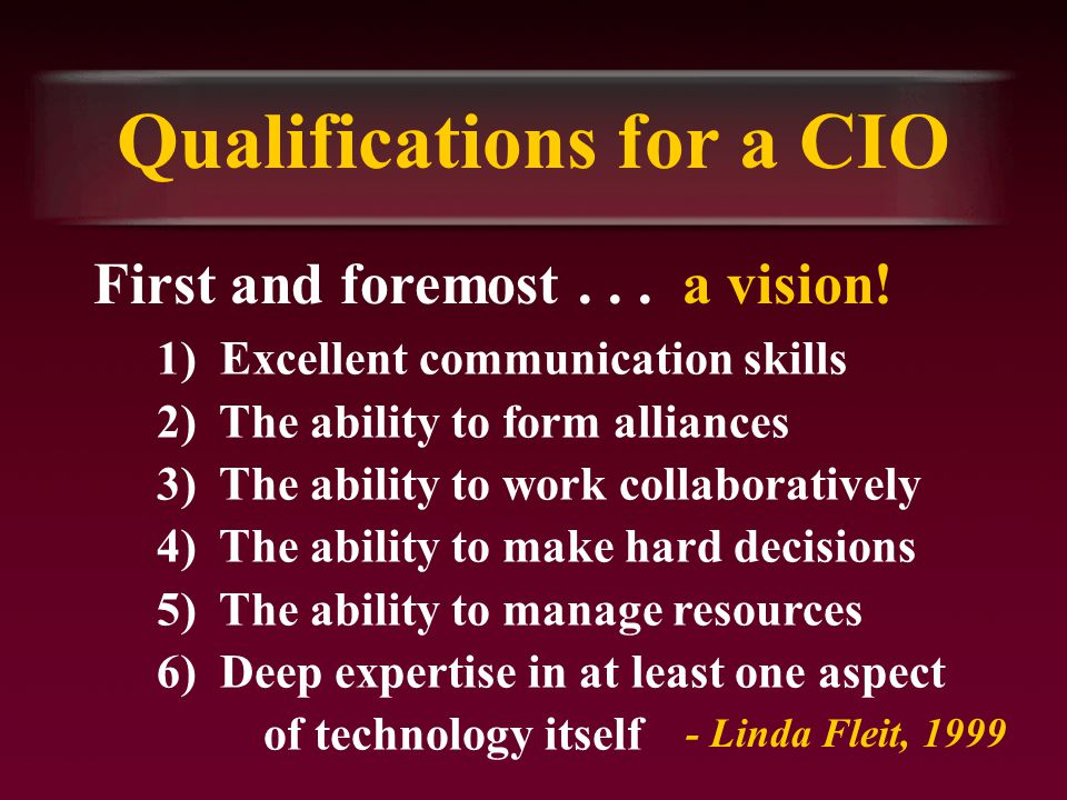 Qualifications for a CIO First and foremost... a vision.