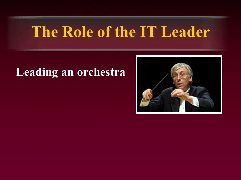 The Role of the IT Leader Leading an orchestra