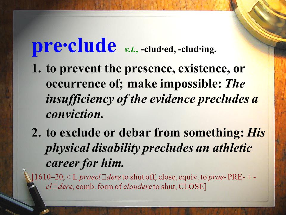 pre·clude v.t., -clud·ed, -clud·ing.