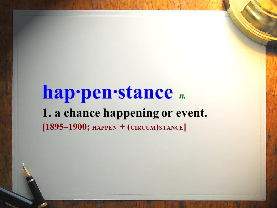 hap·pen·stance n. 1. a chance happening or event. [1895–1900; HAPPEN + ( CIRCUM ) STANCE ]