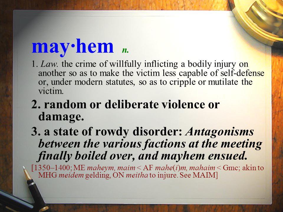may·hem n. 1. Law.