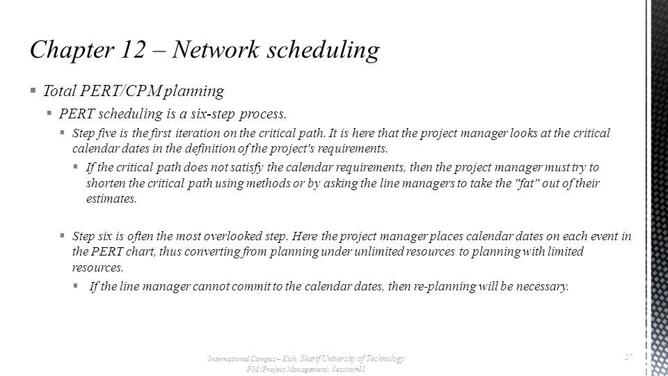  Total PERT/CPM planning  PERT scheduling is a six-step process.