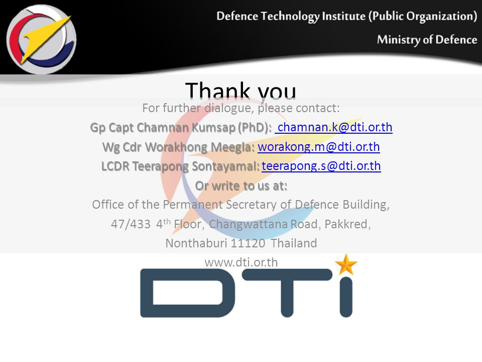 Thank you For further dialogue, please contact: Gp Capt Chamnan Kumsap (PhD): Gp Capt Chamnan Kumsap (PhD): chamnan.k@dti.or.th chamnan.k@dti.or.th Wg