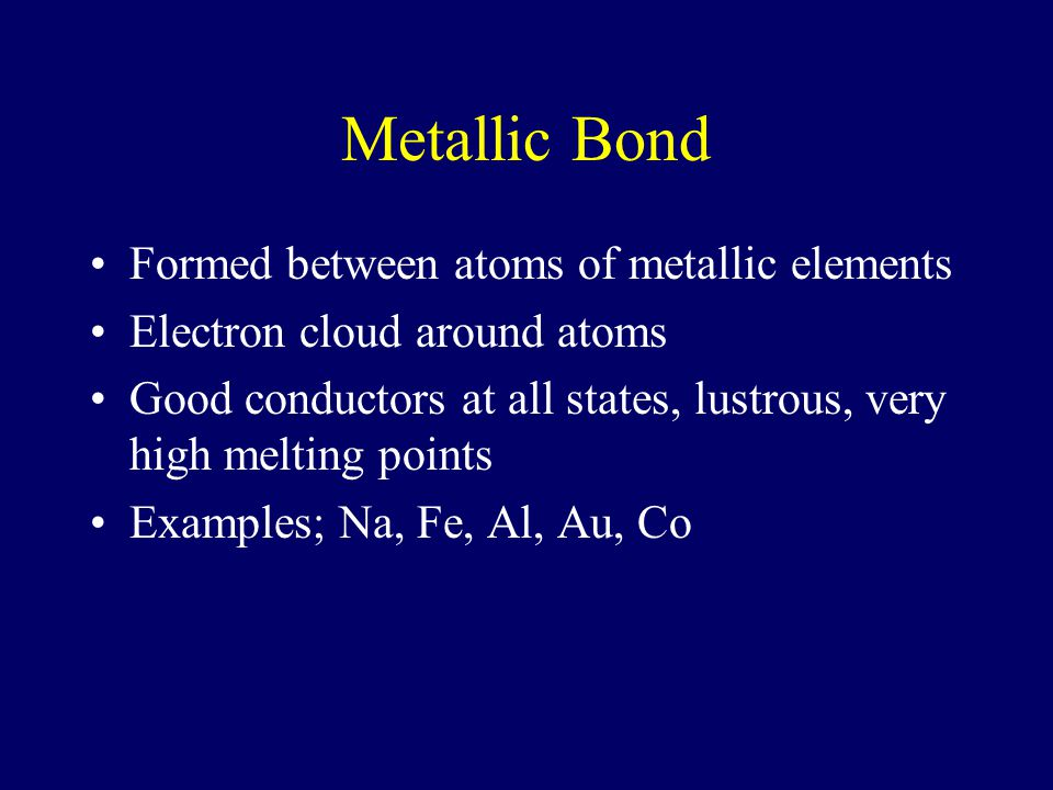 METALLIC BOND bond found in metals; holds metal atoms together very strongly