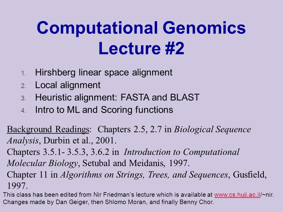 Computational Genomics Lecture #2 This class has been edited from Nir Friedman's lecture which is available at www.cs.huji.ac.il/~nir.