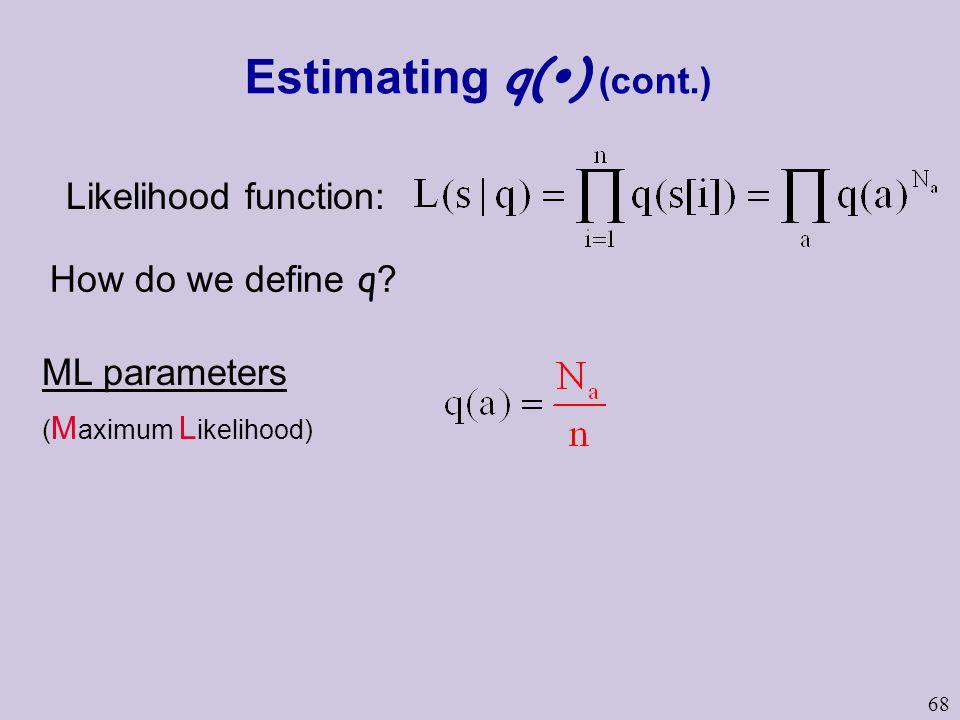 68 Estimating q(  ) (cont.) How do we define q ? Likelihood function: ML parameters ( M aximum L ikelihood)