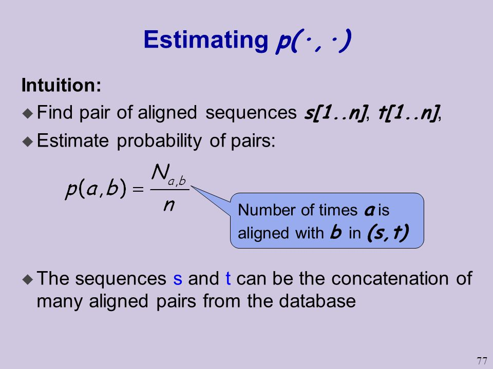 77 Estimating p(·,·) Intuition:  Find pair of aligned sequences s[1..n], t[1..n], u Estimate probability of pairs: u The sequences s and t can be the