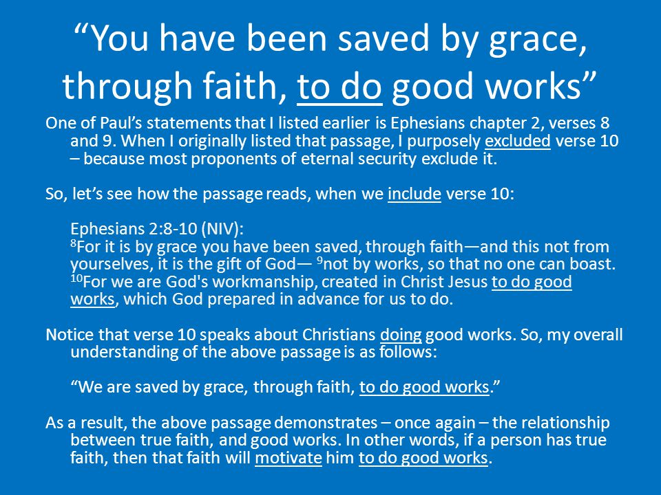 """You have been saved by grace, through faith, to do good works"" One of Paul's statements that I listed earlier is Ephesians chapter 2, verses 8 and 9."