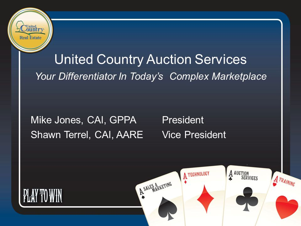United Country Auction Services Your Differentiator In Today's Complex Marketplace Mike Jones, CAI, GPPA President Shawn Terrel, CAI, AARE Vice President