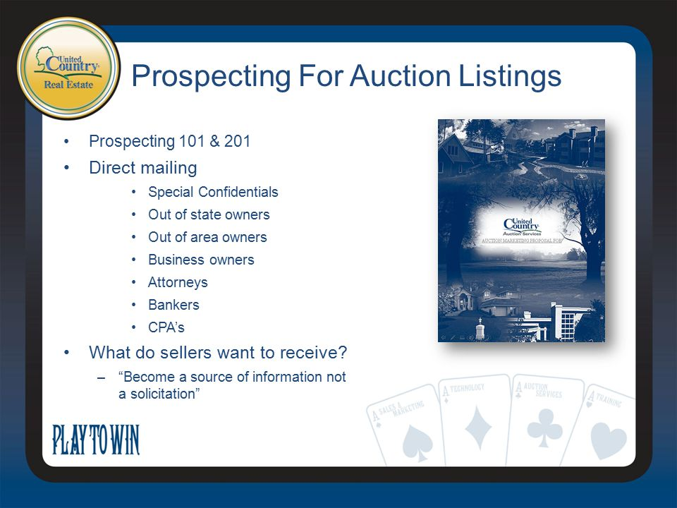 Prospecting 101 & 201 Direct mailing Special Confidentials Out of state owners Out of area owners Business owners Attorneys Bankers CPA's What do sell