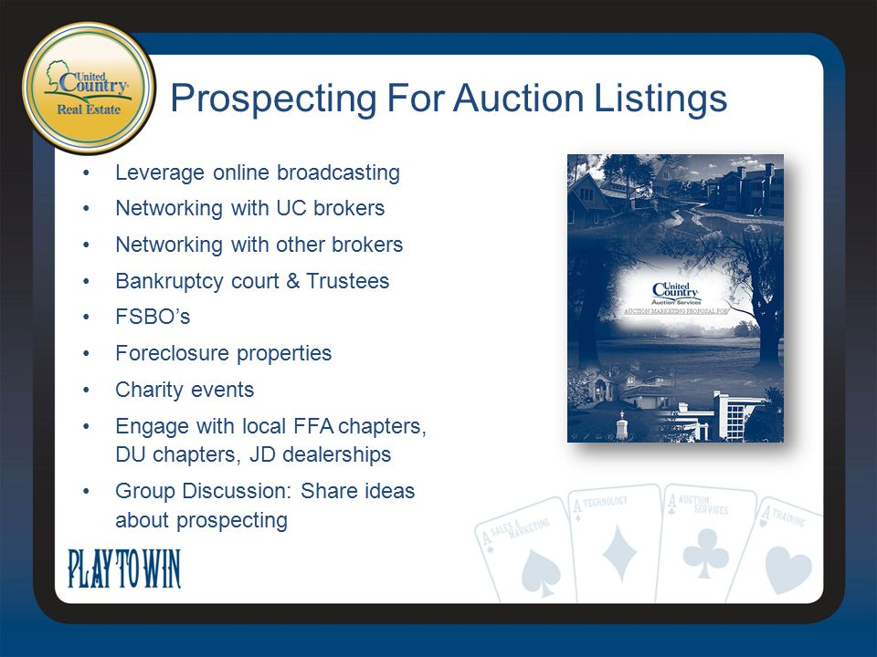 Prospecting For Auction Listings Leverage online broadcasting Networking with UC brokers Networking with other brokers Bankruptcy court & Trustees FSB
