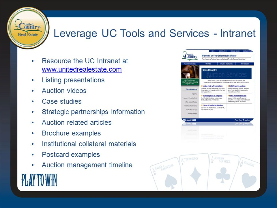 Leverage UC Tools and Services - Intranet Resource the UC Intranet at www.unitedrealestate.com www.unitedrealestate.com Listing presentations Auction videos Case studies Strategic partnerships information Auction related articles Brochure examples Institutional collateral materials Postcard examples Auction management timeline