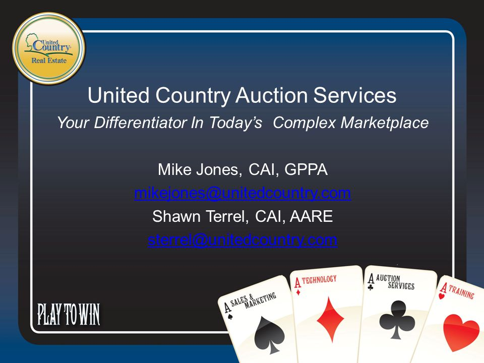 United Country Auction Services Your Differentiator In Today's Complex Marketplace Mike Jones, CAI, GPPA mikejones@unitedcountry.com Shawn Terrel, CAI, AARE sterrel@unitedcountry.com