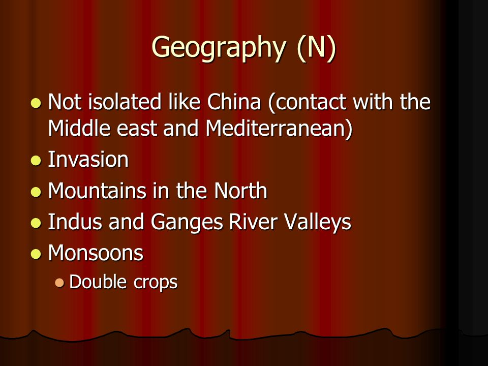 Geography (N) Not isolated like China (contact with the Middle east and Mediterranean) Not isolated like China (contact with the Middle east and Medit