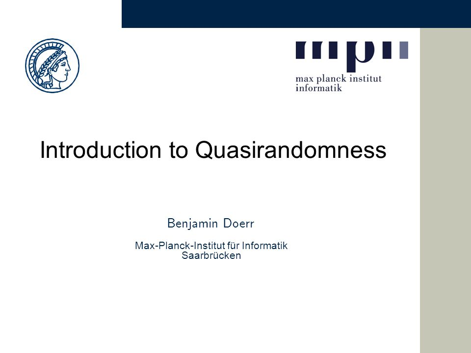 Benjamin Doerr Randomness in Computer Science  Revolutionary Discovery (~1970): –Algorithms making random decisions ( randomized algorithms ) are extremely powerful.