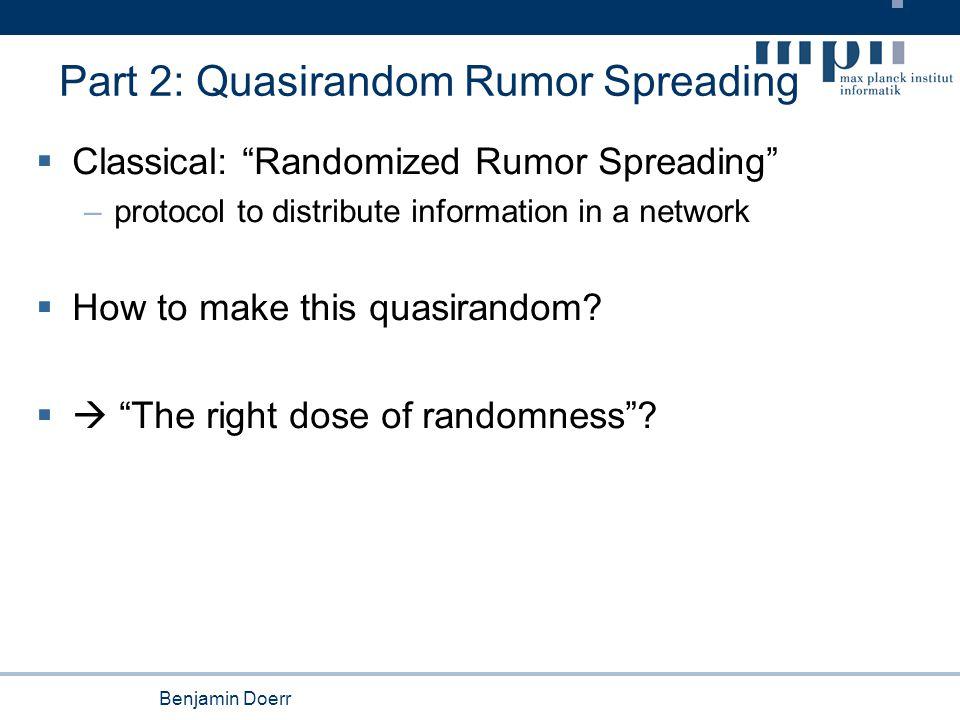 Benjamin Doerr Part 2: Quasirandom Rumor Spreading  Classical: Randomized Rumor Spreading –protocol to distribute information in a network  How to make this quasirandom.