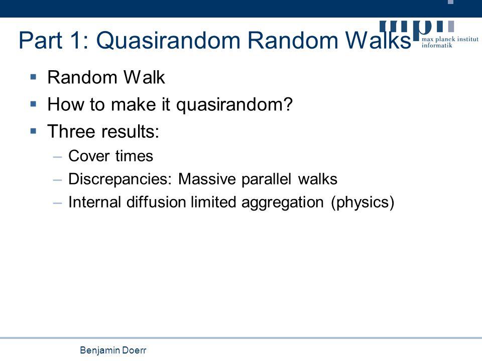 Benjamin Doerr Part 1: Quasirandom Random Walks  Random Walk  How to make it quasirandom.