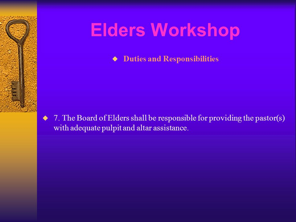 Elders Workshop  Duties and Responsibilities  7. The Board of Elders shall be responsible for providing the pastor(s) with adequate pulpit and altar