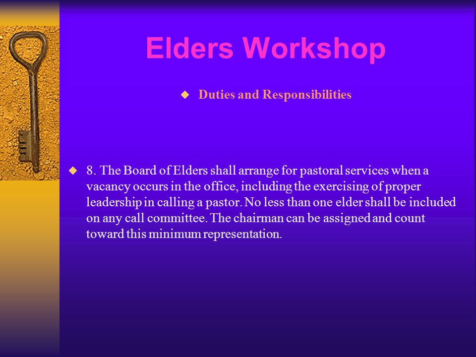 Elders Workshop  Duties and Responsibilities  8. The Board of Elders shall arrange for pastoral services when a vacancy occurs in the office, includ