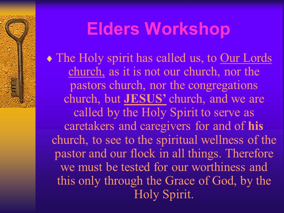 Elders Workshop  The Holy spirit has called us, to Our Lords church, as it is not our church, nor the pastors church, nor the congregations church, b