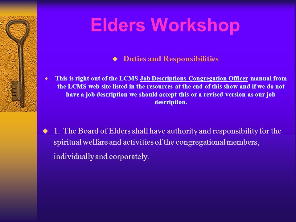 Elders Workshop  Duties and Responsibilities  This is right out of the LCMS Job Descriptions Congregation Officer manual from the LCMS web site list