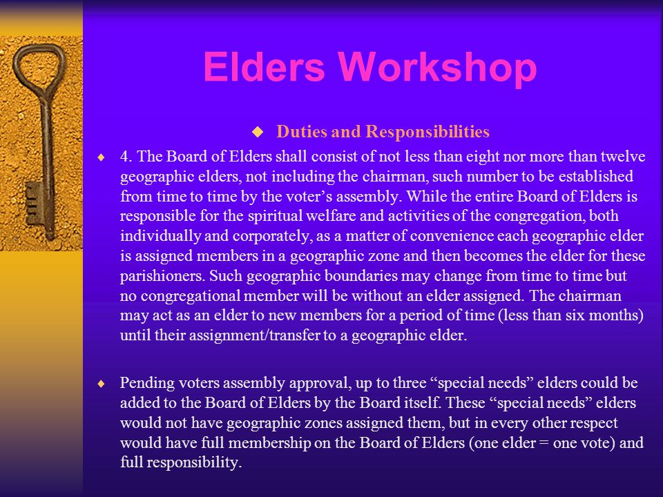 Elders Workshop  Duties and Responsibilities  4. The Board of Elders shall consist of not less than eight nor more than twelve geographic elders, no