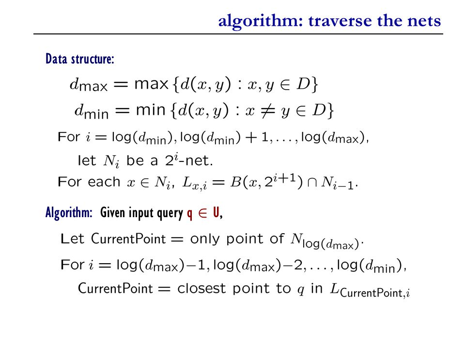 algorithm: traverse the nets Data structure: Algorithm: Given input query q 2 U,