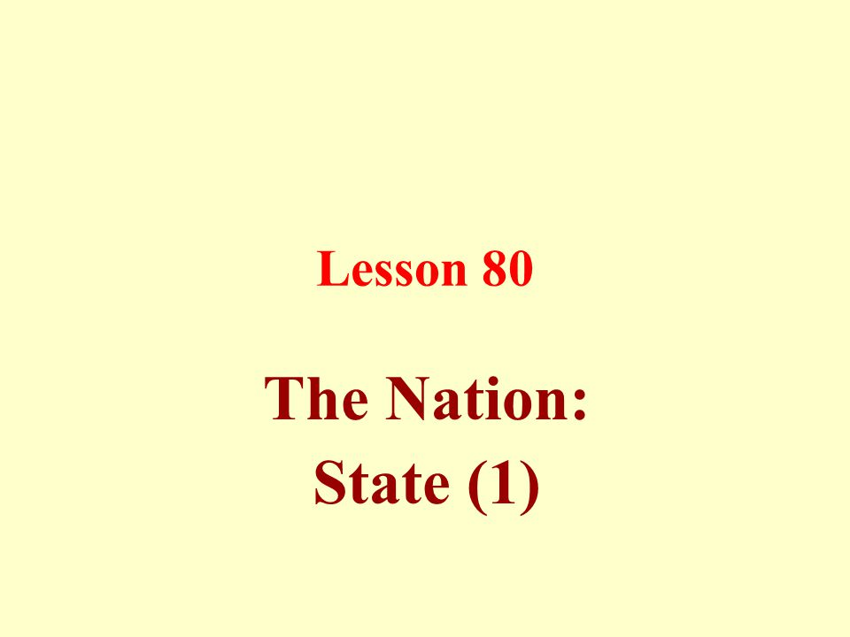 Lesson 80 The Nation: State (1)