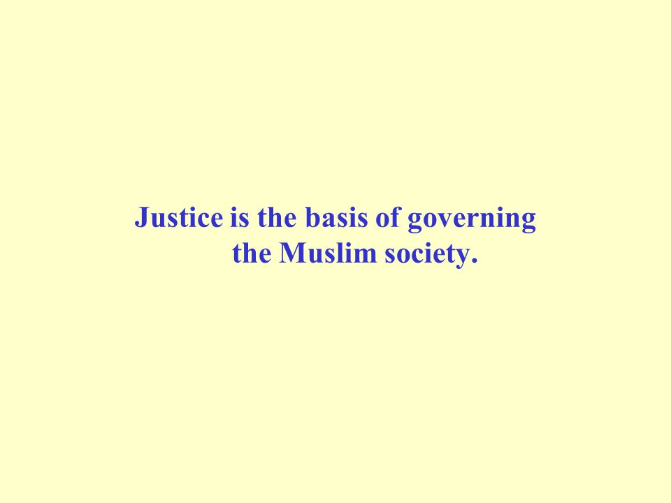Justice is the basis of governing the Muslim society.